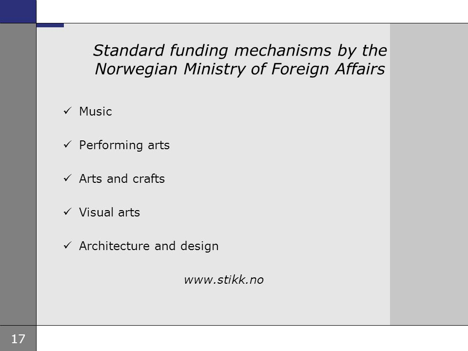 17 Ambassade, sted, tid og avsender Tema 16 pkt Standard funding mechanisms by the Norwegian Ministry of Foreign Affairs  Music  Performing arts  A