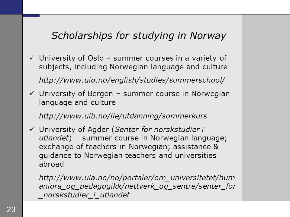 23 Ambassade, sted, tid og avsender Tema 16 pkt Scholarships for studying in Norway  University of Oslo – summer courses in a variety of subjects, in