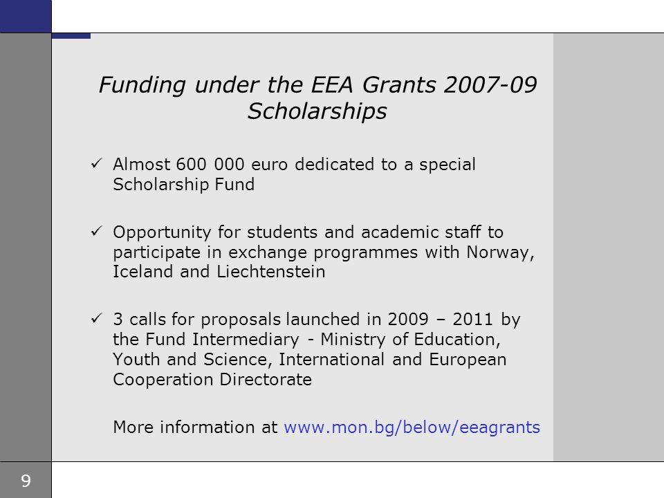 9 Ambassade, sted, tid og avsender Tema 16 pkt Funding under the EEA Grants 2007-09 Scholarships  Almost 600 000 euro dedicated to a special Scholars