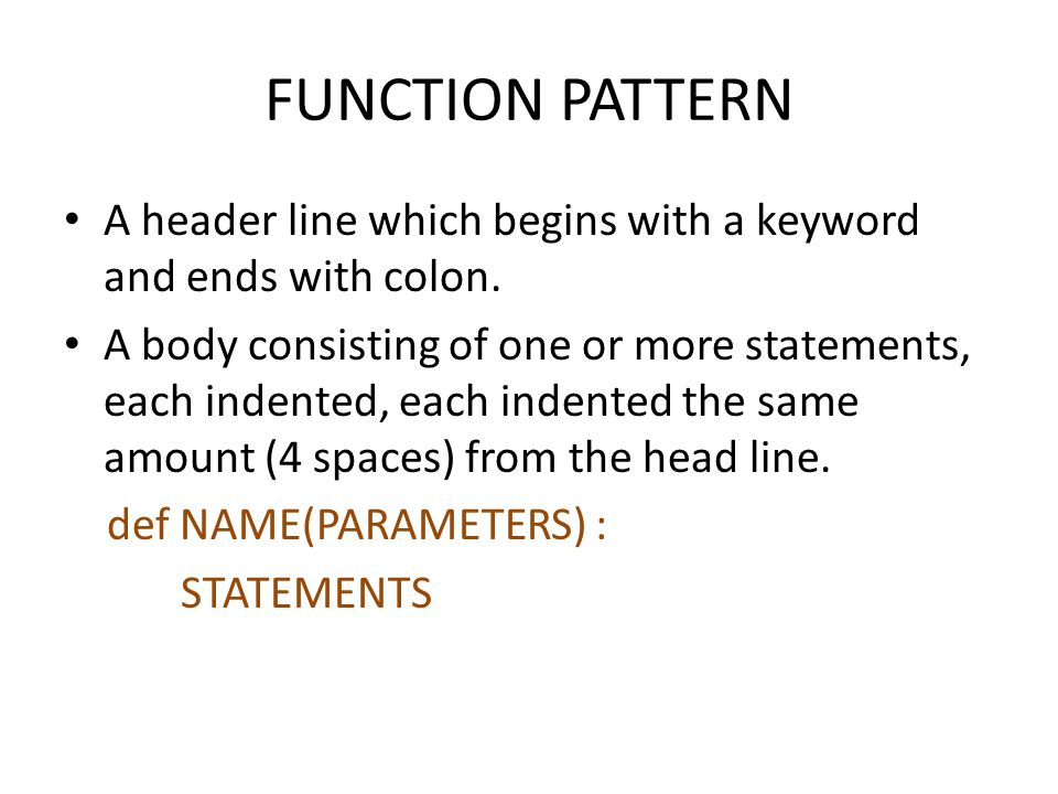 FUNCTION PATTERN • A header line which begins with a keyword and ends with colon.
