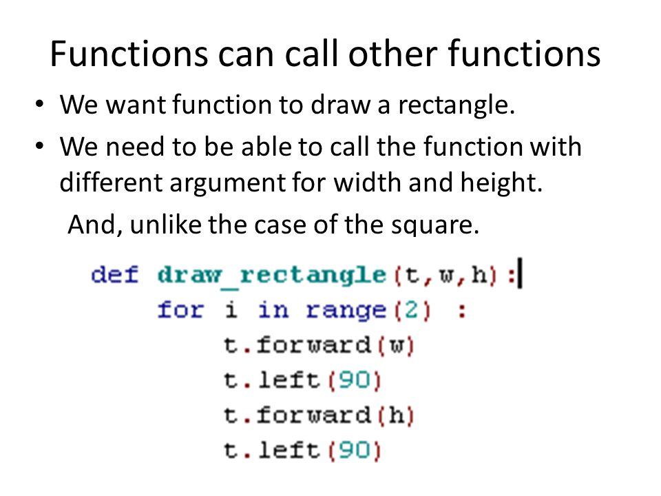 Functions can call other functions • We want function to draw a rectangle.