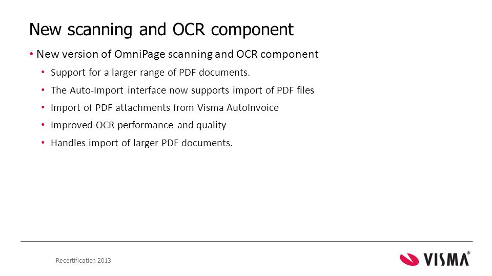 Recertification 2013 New scanning and OCR component • New version of OmniPage scanning and OCR component • Support for a larger range of PDF documents