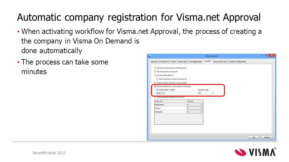 Recertification 2013 Automatic company registration for Visma.net Approval • When activating workflow for Visma.net Approval, the process of creating