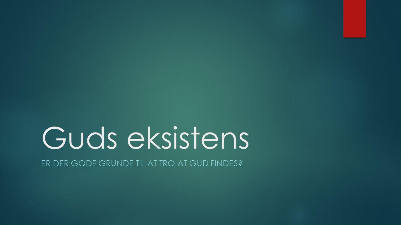 Guds eksistens ER DER GODE GRUNDE TIL AT TRO AT GUD FINDES?
