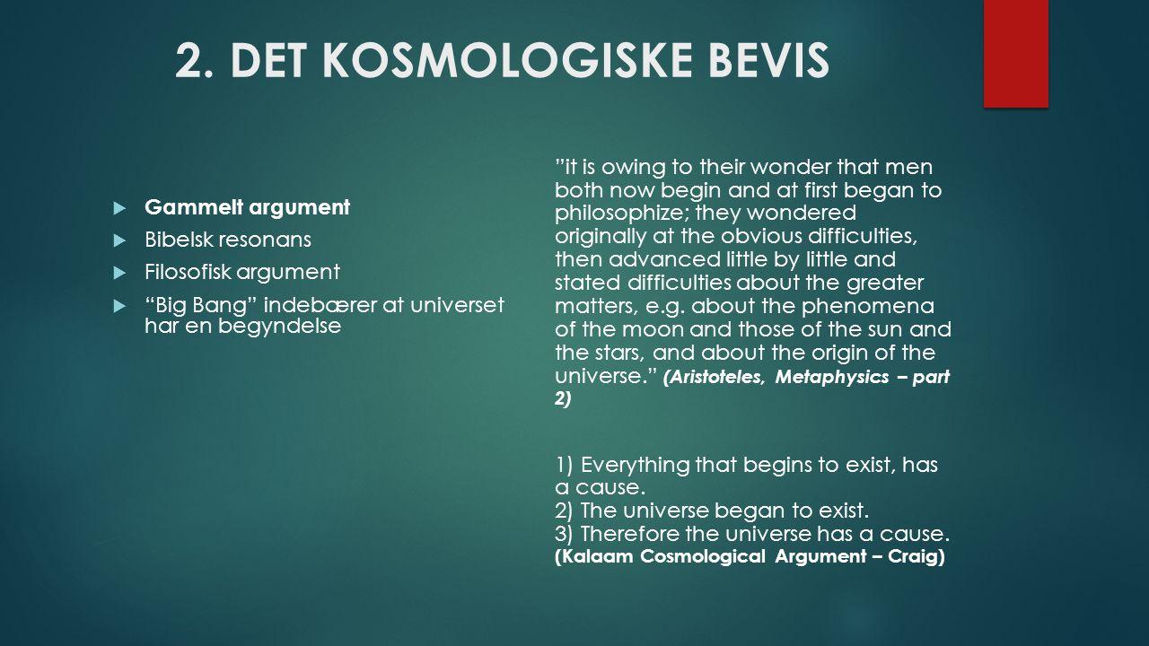 """2. DET KOSMOLOGISKE BEVIS  Gammelt argument  Bibelsk resonans  Filosofisk argument  """"Big Bang"""" indebærer at universet har en begyndelse """"it is owi"""