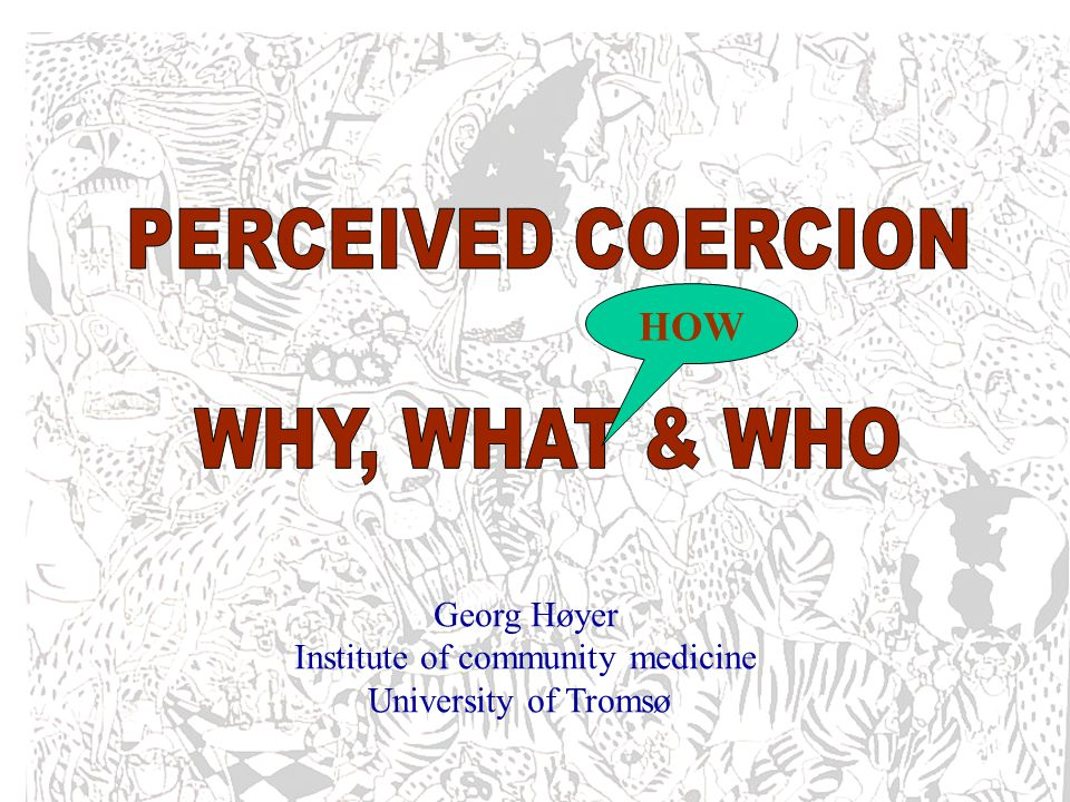 Holmen, March 5th 2011 PERCEIVED COERCION: SOME EMPIRICAL RESULTS VI: Restraint and perceived coercion 18 % of the committed patients had been subjected to physical coercion.