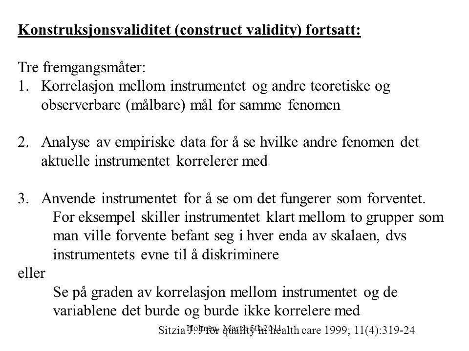 Holmen, March 5th 2011 Konstruksjonsvaliditet (construct validity) fortsatt: Tre fremgangsmåter: 1.Korrelasjon mellom instrumentet og andre teoretiske
