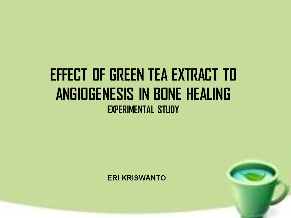 EFFECT OF GREEN TEA EXTRACT TO ANGIOGENESIS IN BONE HEALING EXPERIMENTAL STUDY ERI KRISWANTO