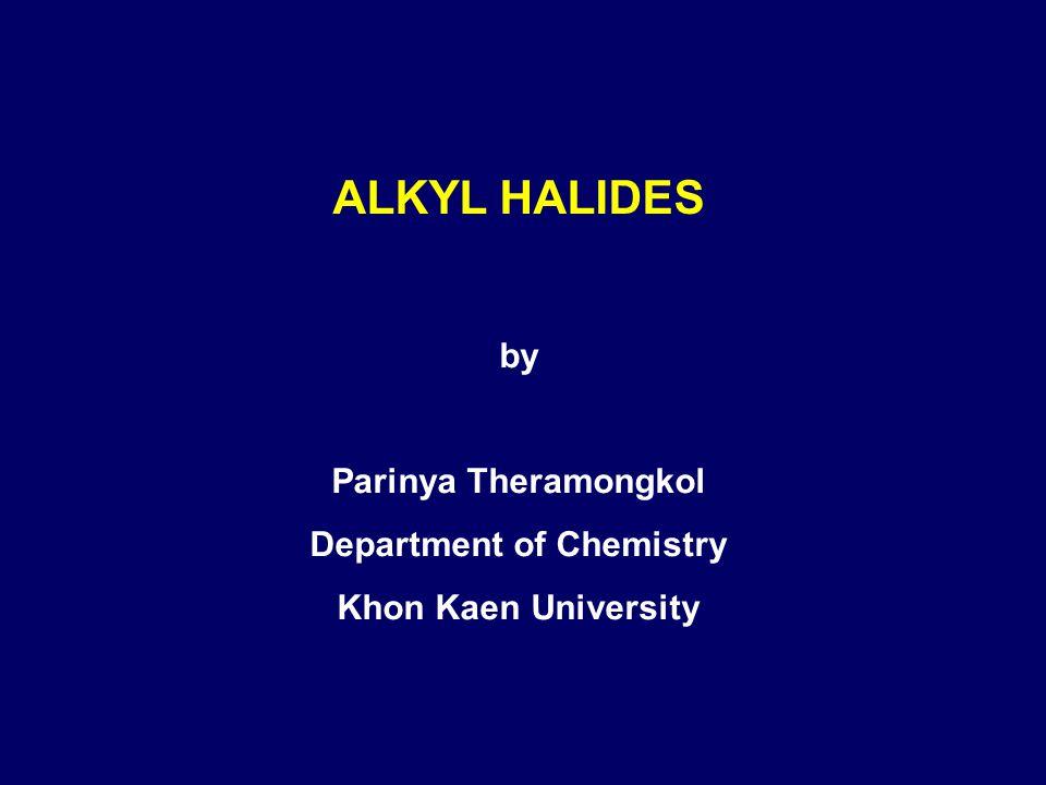 ALKYL HALIDES by Parinya Theramongkol Department of Chemistry Khon Kaen University