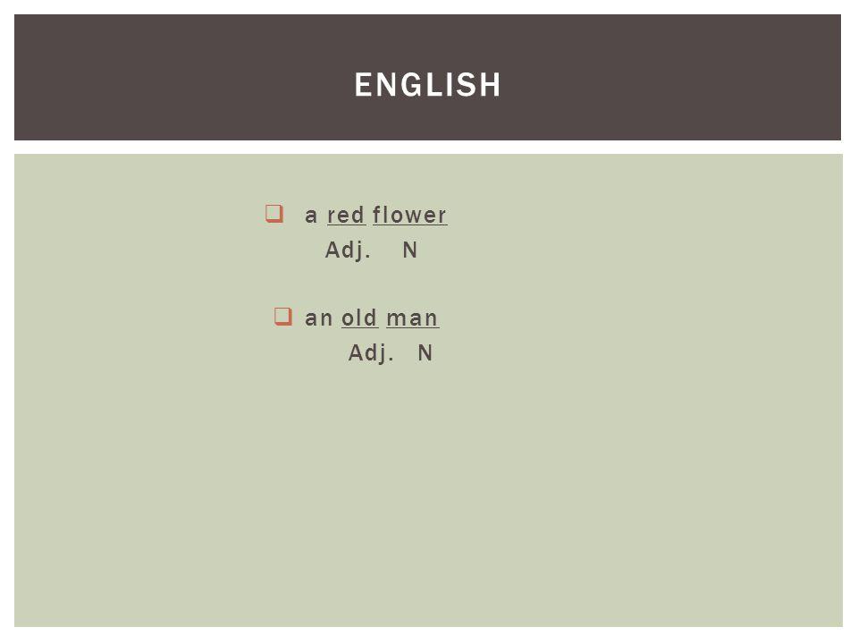  a red flower Adj. N  an old man Adj. N ENGLISH