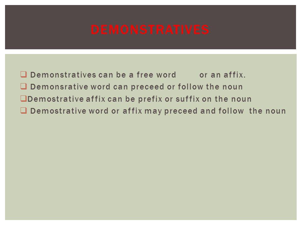  Demonstratives can be a free wordor an affix.