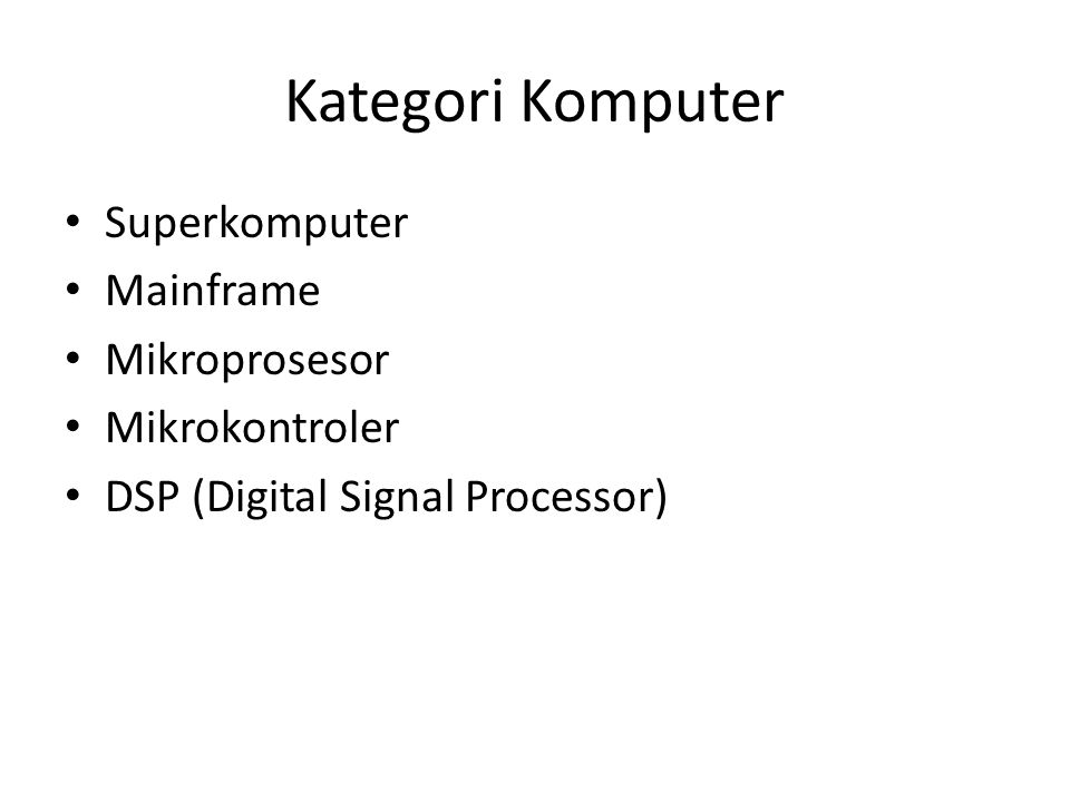 Kategori Komputer • Superkomputer • Mainframe • Mikroprosesor • Mikrokontroler • DSP (Digital Signal Processor)