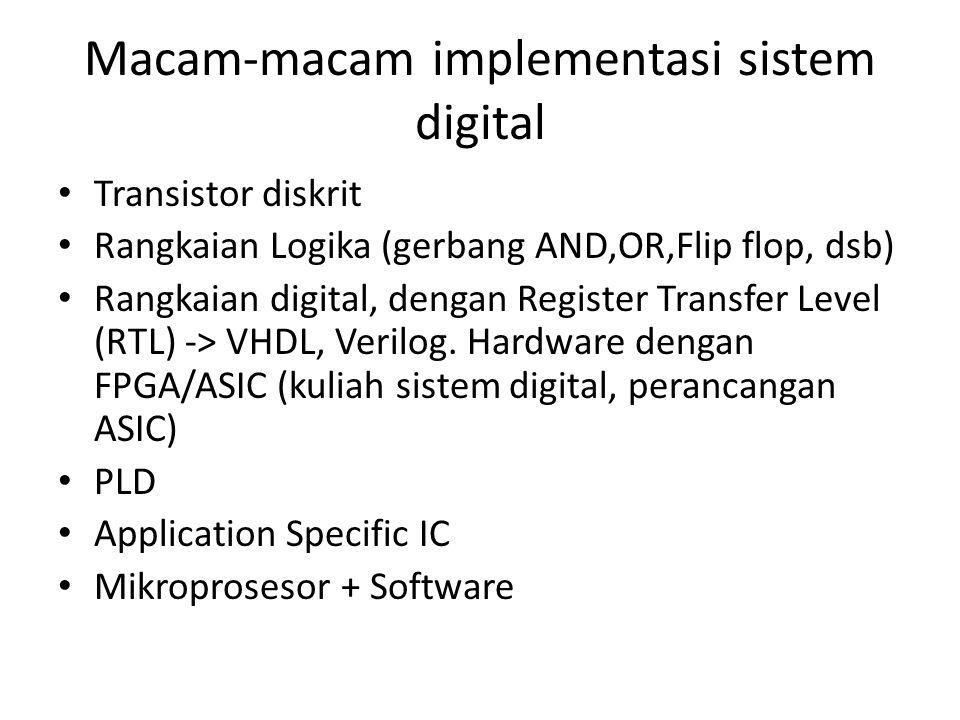 Macam-macam implementasi sistem digital • Transistor diskrit • Rangkaian Logika (gerbang AND,OR,Flip flop, dsb) • Rangkaian digital, dengan Register T