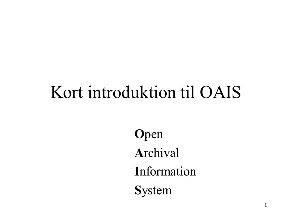 1 Kort introduktion til OAIS Open Archival Information System