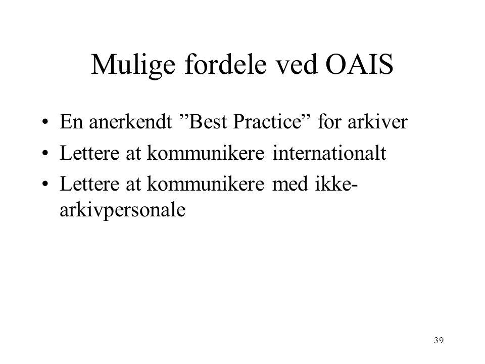 """39 Mulige fordele ved OAIS •En anerkendt """"Best Practice"""" for arkiver •Lettere at kommunikere internationalt •Lettere at kommunikere med ikke- arkivper"""