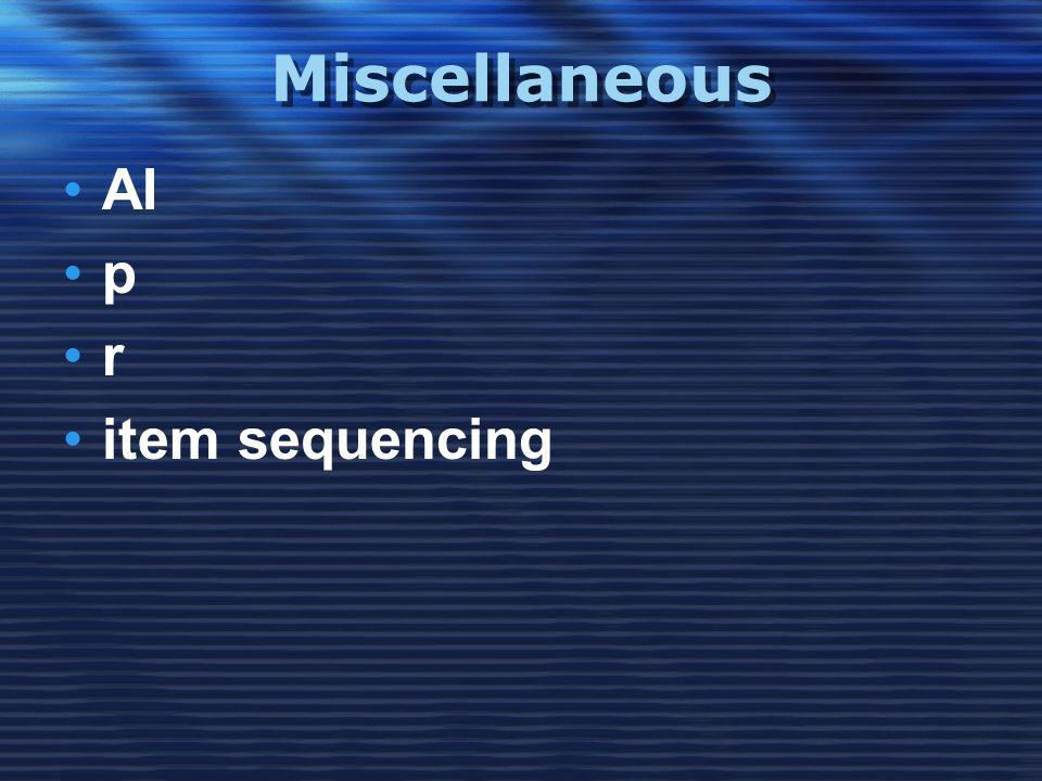 Miscellaneous •AI •p•p •r•r •item sequencing
