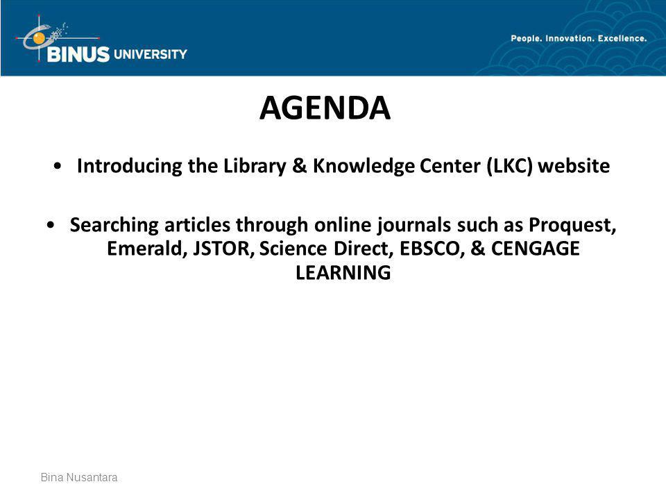 Bina Nusantara AGENDA •Introducing the Library & Knowledge Center (LKC) website •Searching articles through online journals such as Proquest, Emerald,