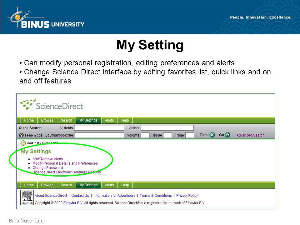 Bina Nusantara My Setting • Can modify personal registration, editing preferences and alerts • Change Science Direct interface by editing favorites li