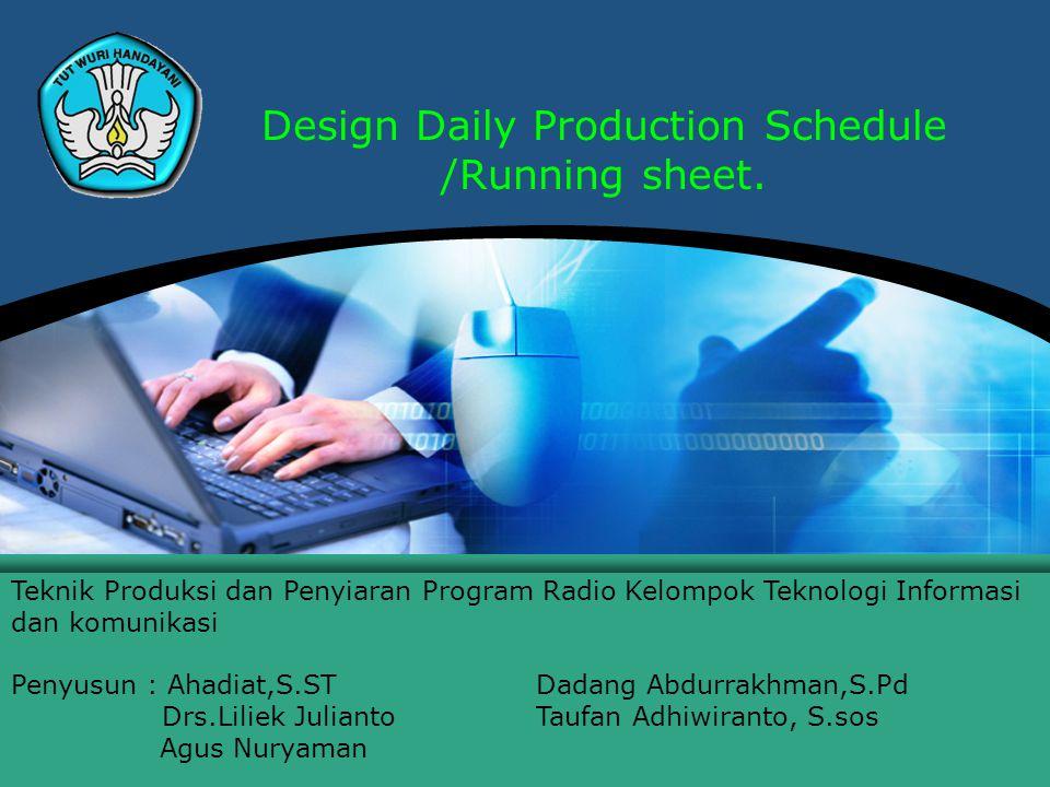 Teknologi Informasi dan Komunikasi Hal.: 1Isikan Judul Halaman Design Daily Production Schedule /Running sheet.