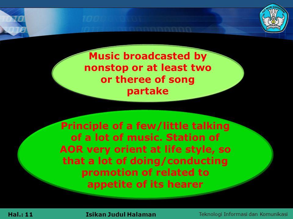 Teknologi Informasi dan Komunikasi Hal.: 11Isikan Judul Halaman Music broadcasted by nonstop or at least two or theree of song partake Principle of a