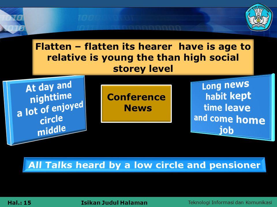 Teknologi Informasi dan Komunikasi Hal.: 15Isikan Judul Halaman Flatten – flatten its hearer have is age to relative is young the than high social storey level Conference News