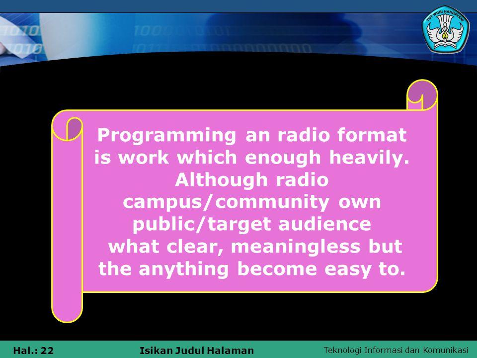 Teknologi Informasi dan Komunikasi Hal.: 22Isikan Judul Halaman Programming an radio format is work which enough heavily.