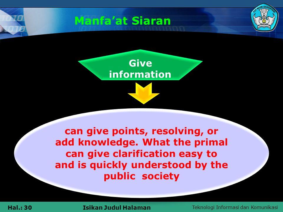 Teknologi Informasi dan Komunikasi Hal.: 30Isikan Judul Halaman Manfa'at Siaran Give information can give points, resolving, or add knowledge.