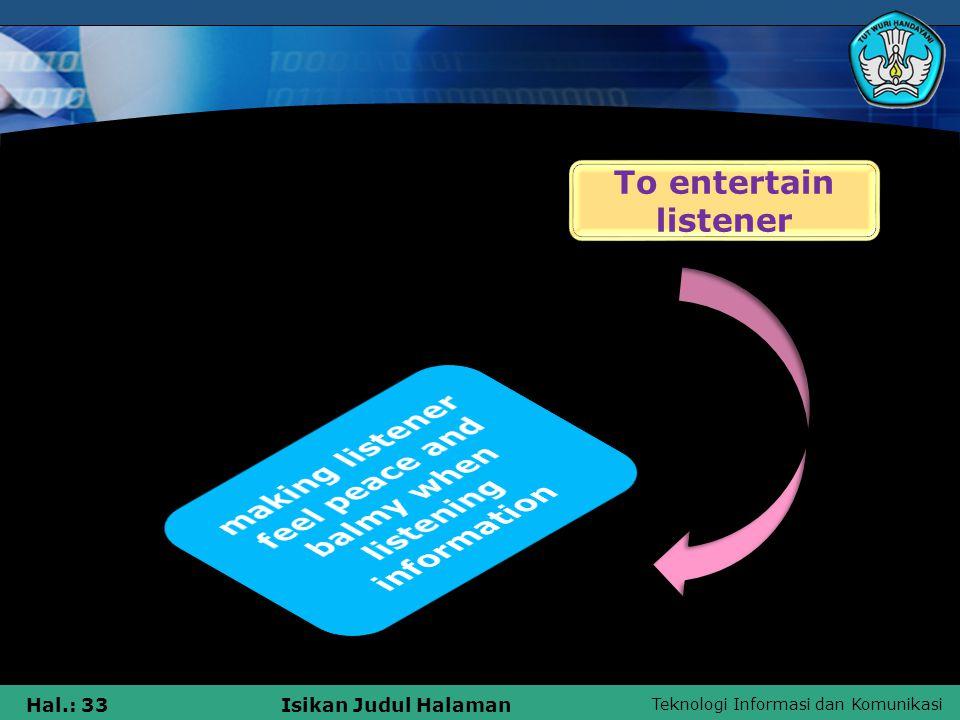 Teknologi Informasi dan Komunikasi Hal.: 33Isikan Judul Halaman To entertain listener