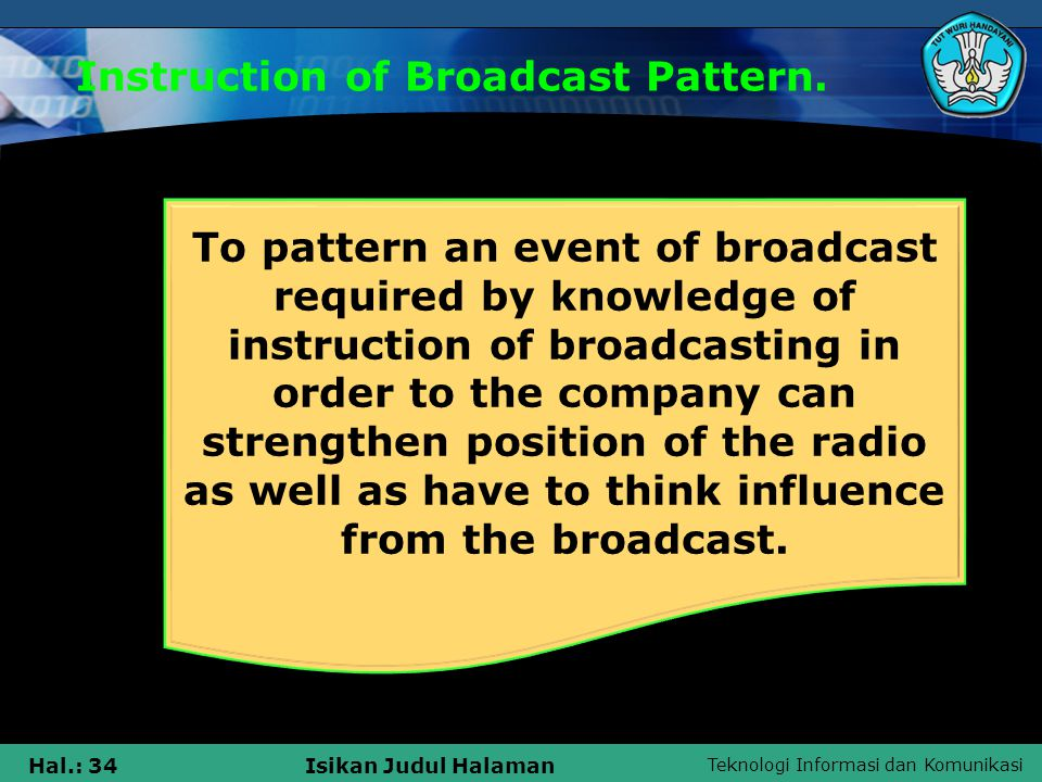 Teknologi Informasi dan Komunikasi Hal.: 34Isikan Judul Halaman Instruction of Broadcast Pattern.