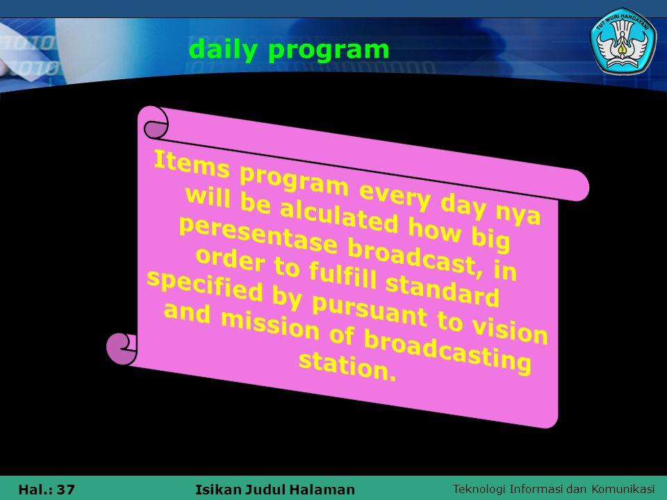 Teknologi Informasi dan Komunikasi Hal.: 37Isikan Judul Halaman daily program