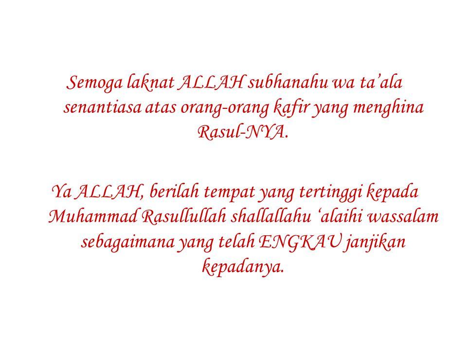 Semoga laknat ALLAH subhanahu wa ta'ala senantiasa atas orang-orang kafir yang menghina Rasul-NYA.