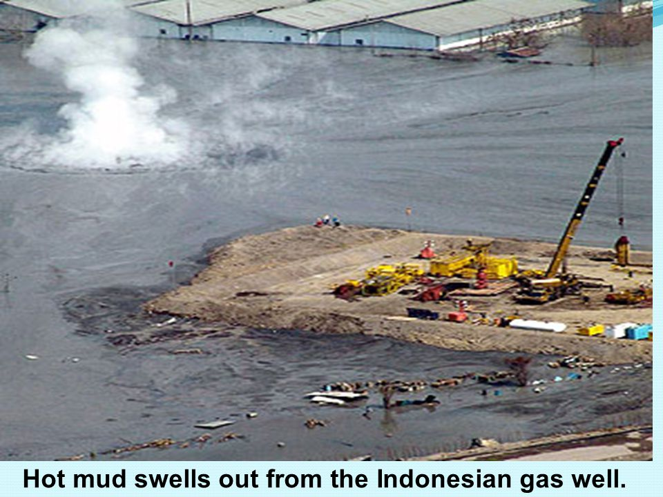 Hot mud swells out from the Indonesian gas well.