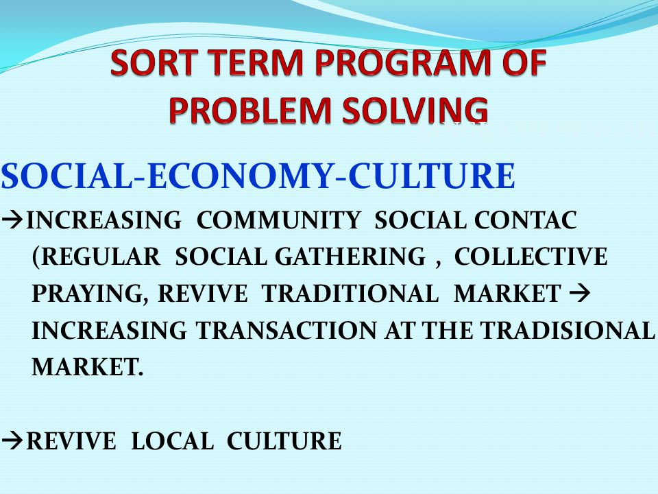 JANGKA MENENGAH SOCIAL-ECONOMY-CULTURE  INCREASING COMMUNITY SOCIAL CONTAC (REGULAR SOCIAL GATHERING, COLLECTIVE PRAYING, REVIVE TRADITIONAL MARKET  INCREASING TRANSACTION AT THE TRADISIONAL MARKET.