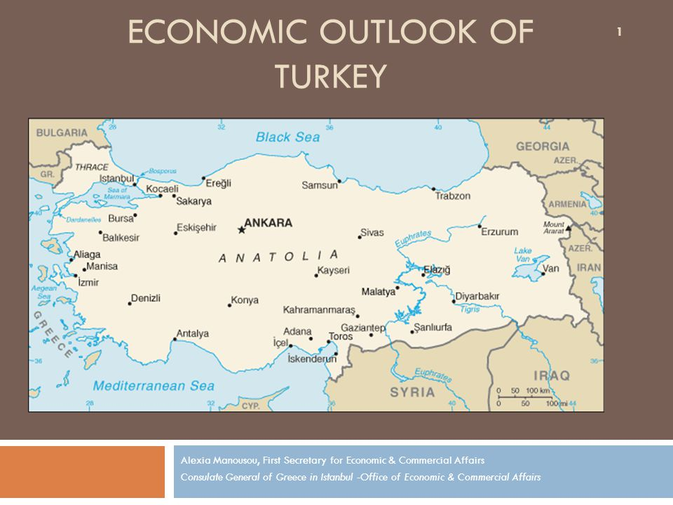 ECONOMIC OUTLOOK OF TURKEY Alexia Manousou, First Secretary for Economic & Commercial Affairs Consulate General of Greece in Istanbul -Office of Econo