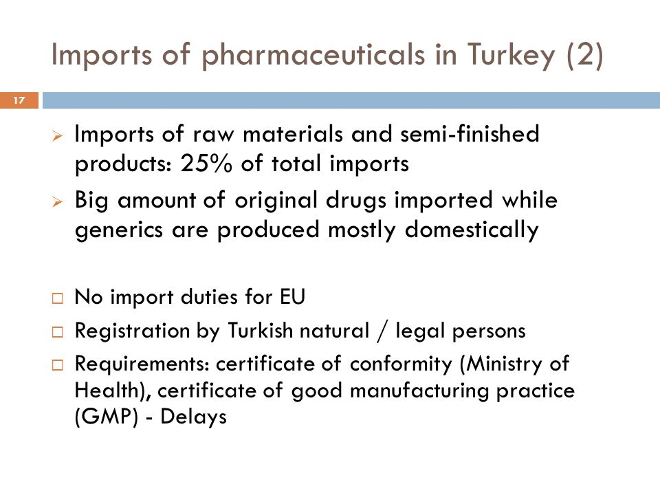 Imports of pharmaceuticals in Turkey (2) 17  Imports of raw materials and semi-finished products: 25% of total imports  Big amount of original drugs