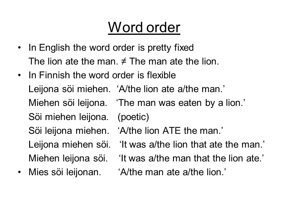 Word order •In English the word order is pretty fixed The lion ate the man.