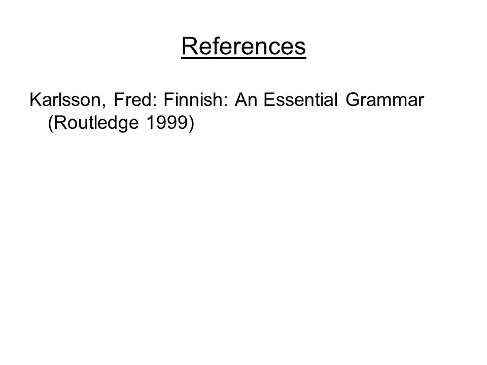 References Karlsson, Fred: Finnish: An Essential Grammar (Routledge 1999)