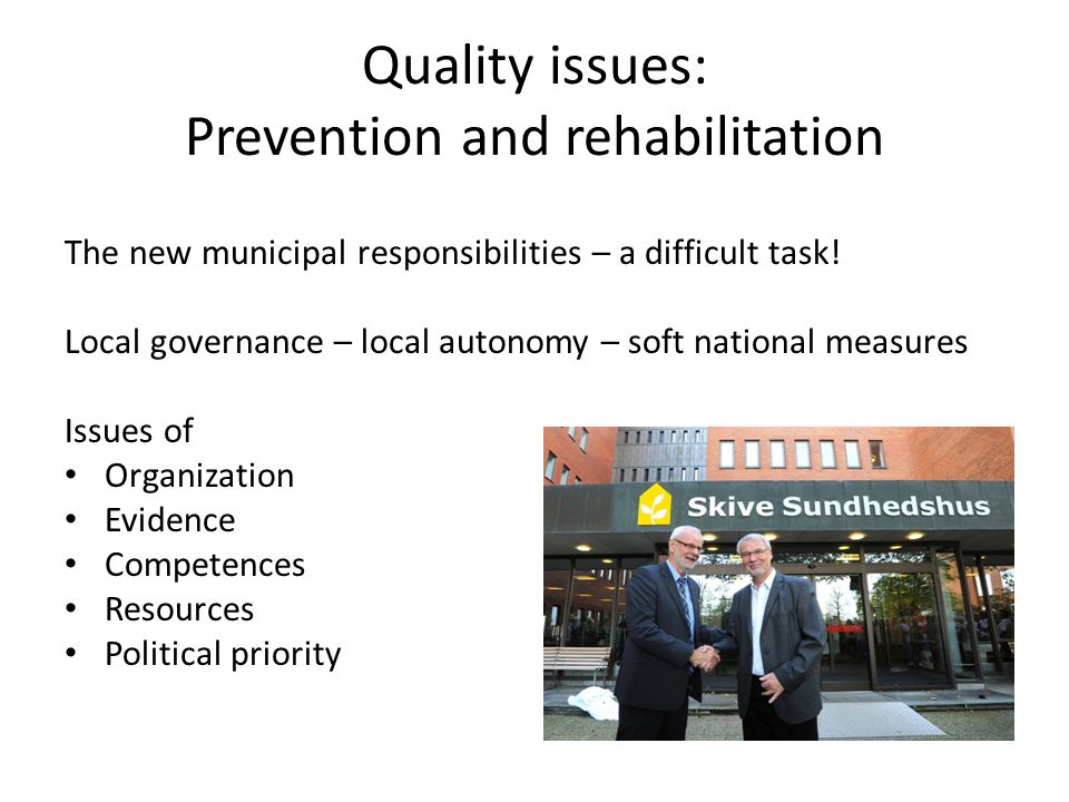 Quality issues: Prevention and rehabilitation The new municipal responsibilities – a difficult task.