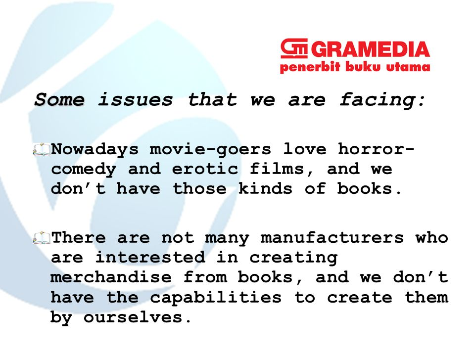 Some Some issues that we are facing: Nowadays movie-goers love horror- comedy and erotic films, and we don't have those kinds of books.