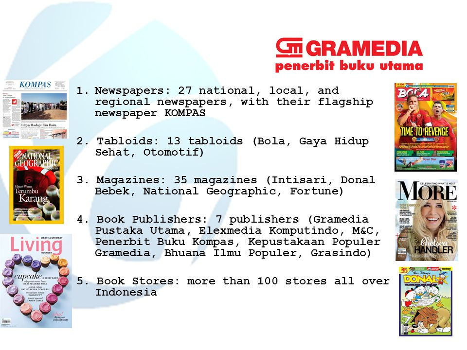 1.Newspapers: 27 national, local, and regional newspapers, with their flagship newspaper KOMPAS 2.
