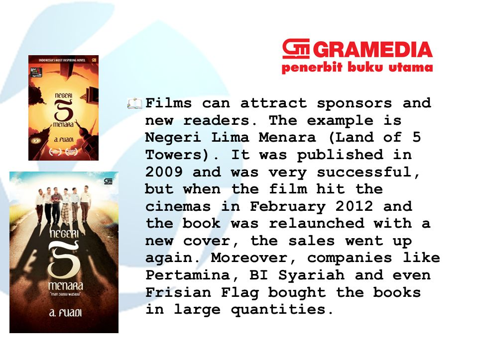Films can attract sponsors and new readers. The example is Negeri Lima Menara (Land of 5 Towers).