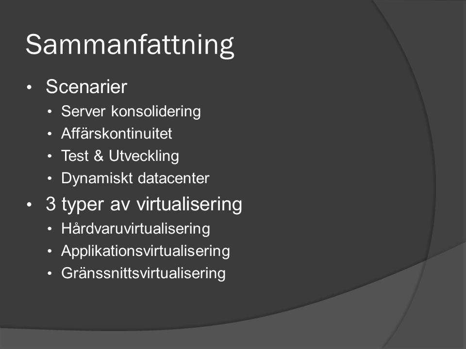 Sammanfattning • Scenarier • Server konsolidering • Affärskontinuitet • Test & Utveckling • Dynamiskt datacenter • 3 typer av virtualisering • Hårdvaruvirtualisering • Applikationsvirtualisering • Gränssnittsvirtualisering
