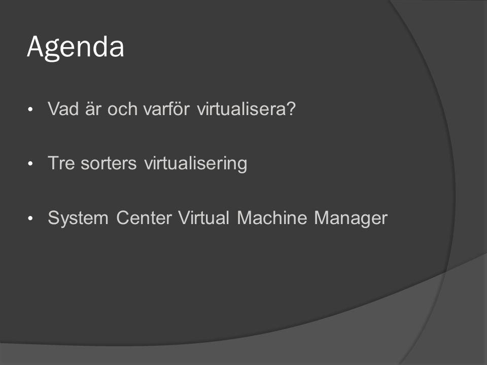 Agenda • Vad är och varför virtualisera.