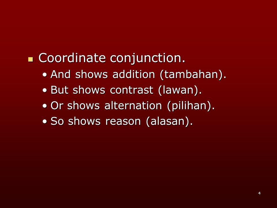 5 And (dan) •M•M•M•Menggabungkan dua bagian kalimat.