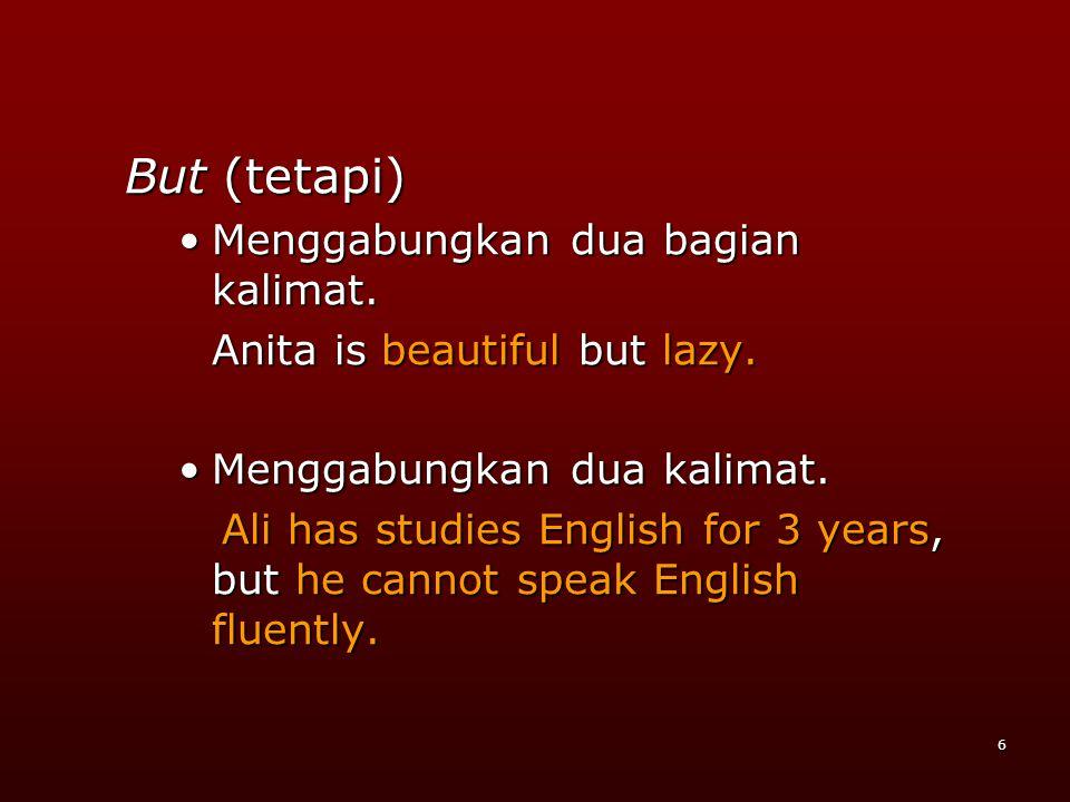 6 But (tetapi) •M•M•M•Menggabungkan dua bagian kalimat.