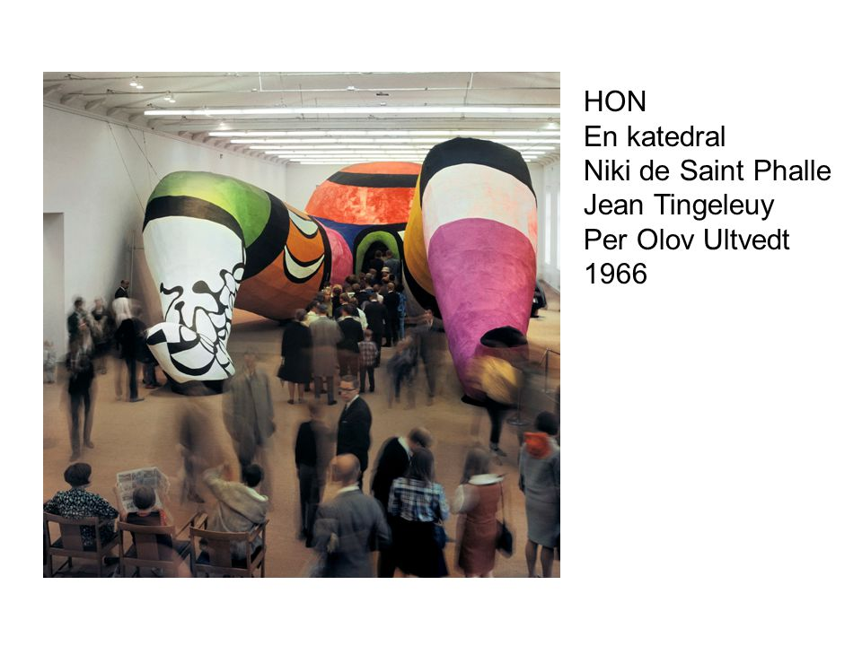 HON En katedral Niki de Saint Phalle Jean Tingeleuy Per Olov Ultvedt 1966