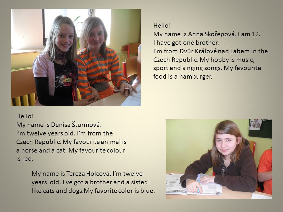 My name is Anna Součková.I´m twelve years old. My favourite animals are horses.