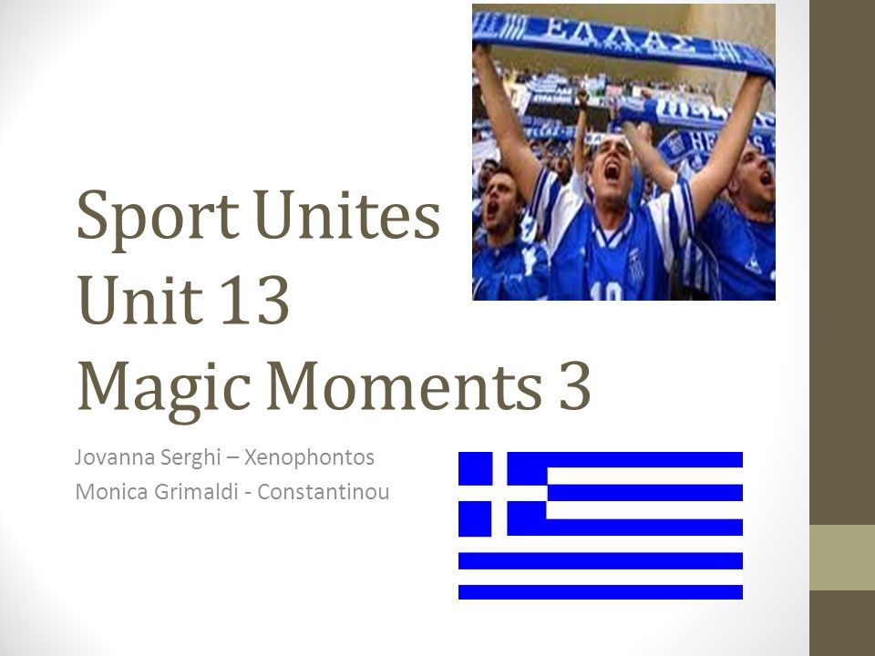 Sport Unites Unit 13 Magic Moments 3 Jovanna Serghi – Xenophontos Monica Grimaldi - Constantinou