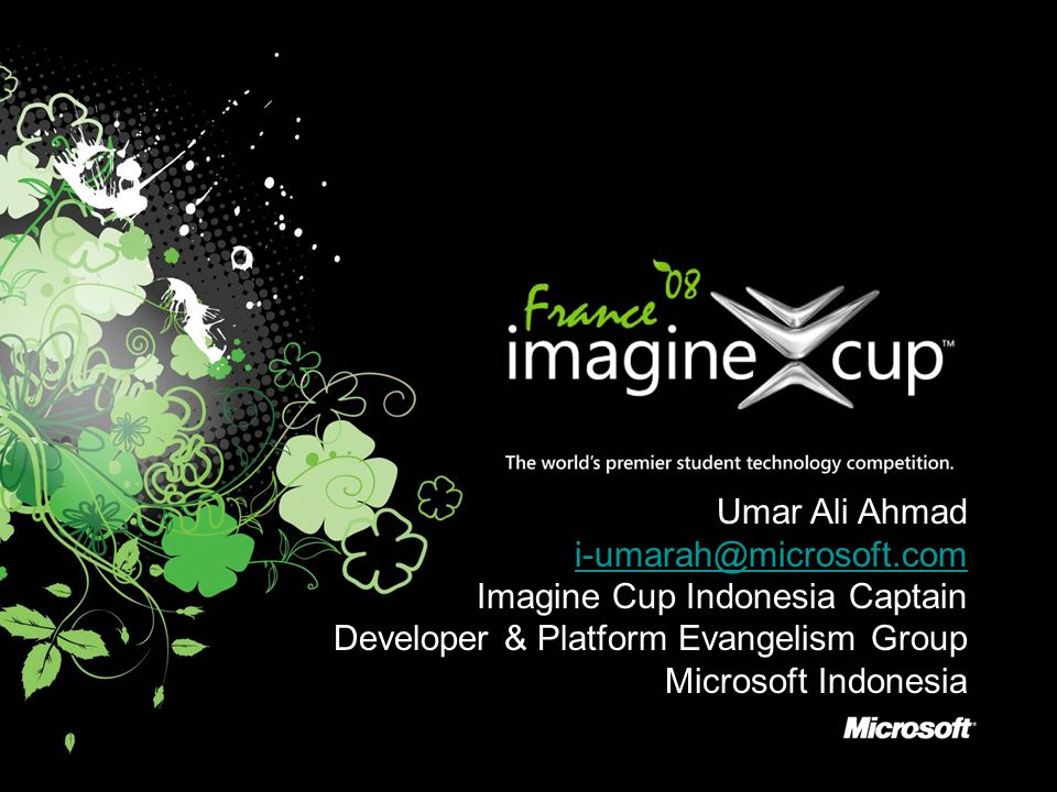 Umar Ali Ahmad i-umarah@microsoft.com Imagine Cup Indonesia Captain Developer & Platform Evangelism Group Microsoft Indonesia
