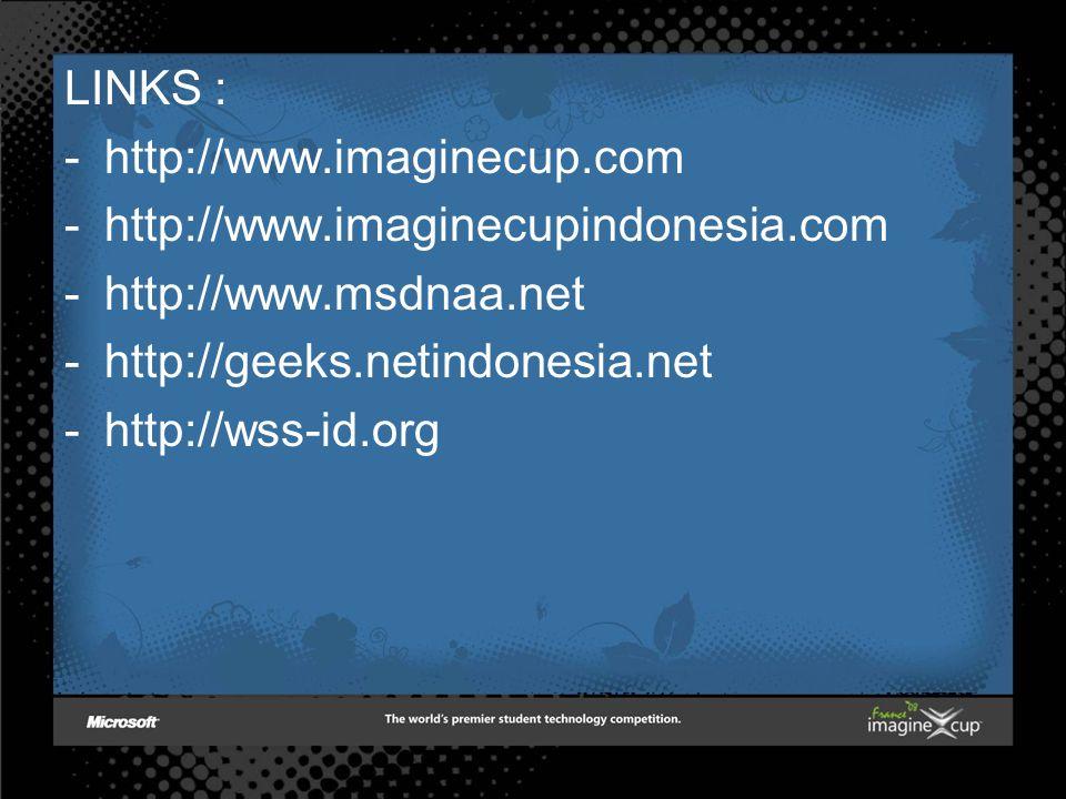 LINKS : -http://www.imaginecup.com -http://www.imaginecupindonesia.com -http://www.msdnaa.net -http://geeks.netindonesia.net -http://wss-id.org